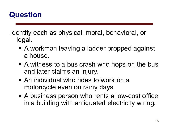 Question Identify each as physical, moral, behavioral, or legal. § A workman leaving a