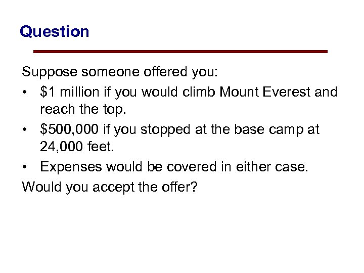 Question Suppose someone offered you: • $1 million if you would climb Mount Everest