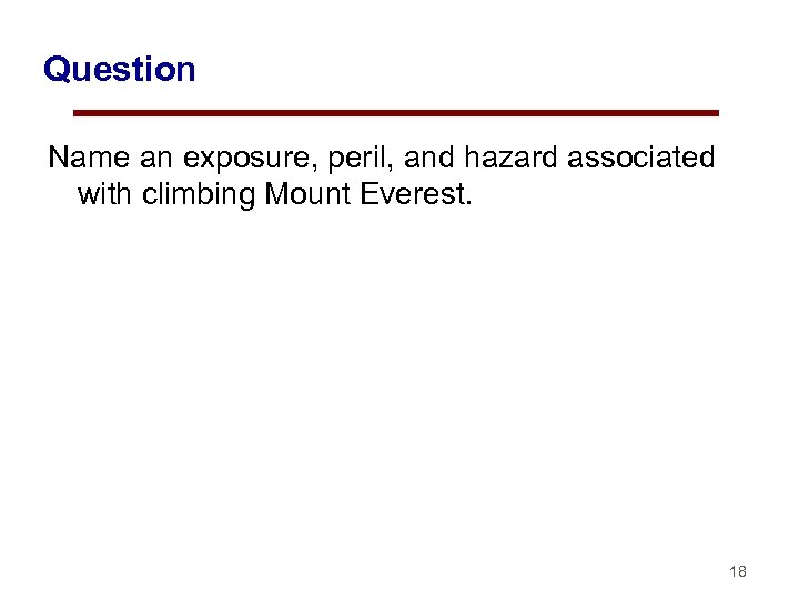 Question Name an exposure, peril, and hazard associated with climbing Mount Everest. 18
