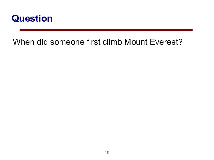 Question When did someone first climb Mount Everest? 19