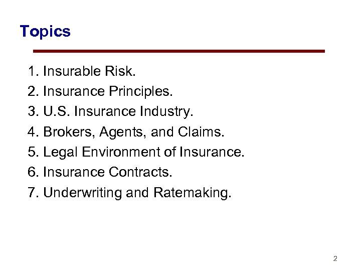 Topics 1. Insurable Risk. 2. Insurance Principles. 3. U. S. Insurance Industry. 4. Brokers,