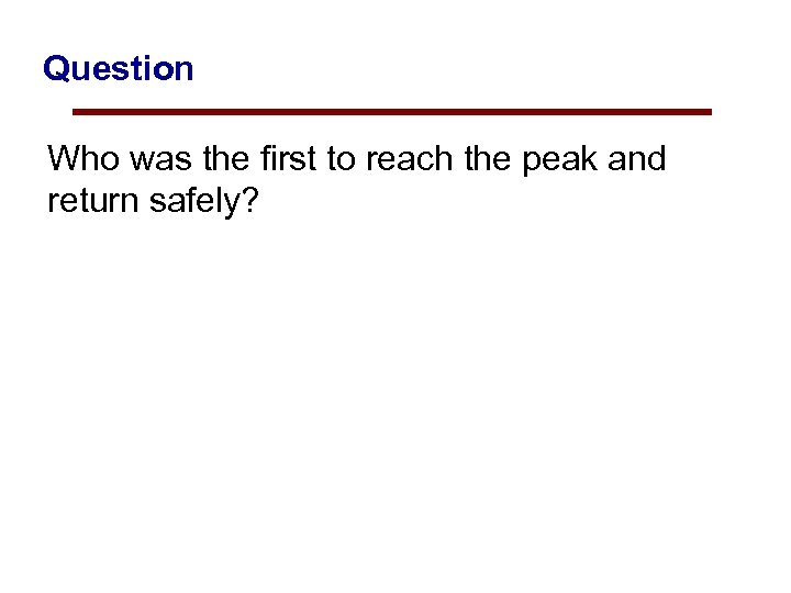 Question Who was the first to reach the peak and return safely?