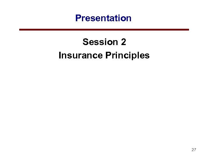Presentation Session 2 Insurance Principles 27