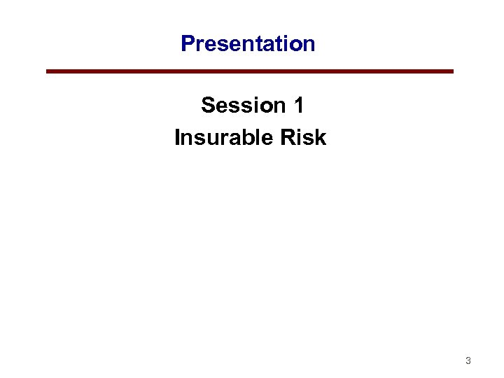 Presentation Session 1 Insurable Risk 3