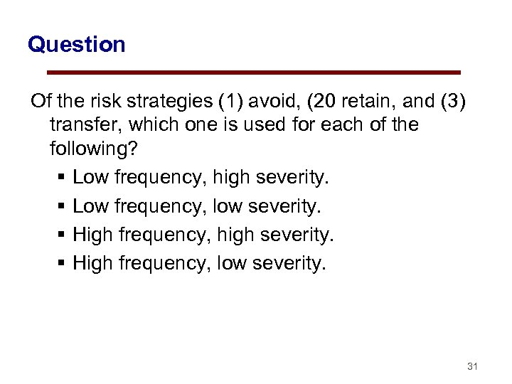 Question Of the risk strategies (1) avoid, (20 retain, and (3) transfer, which one