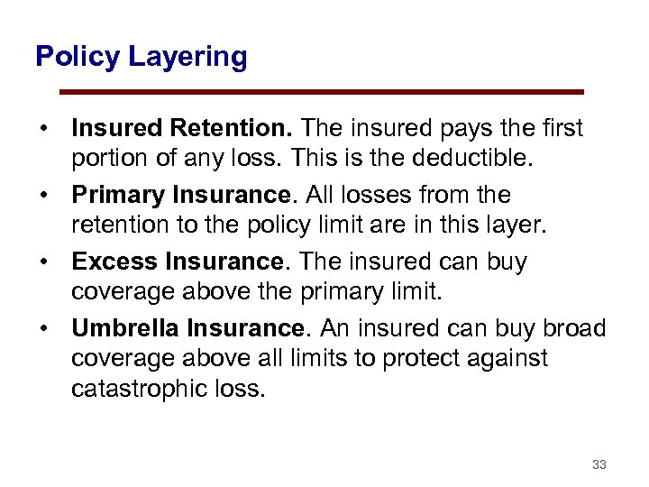 Policy Layering • Insured Retention. The insured pays the first portion of any loss.