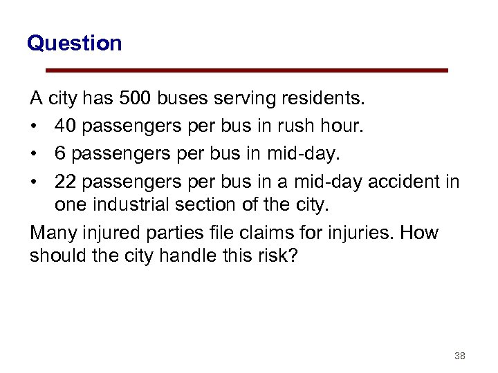 Question A city has 500 buses serving residents. • 40 passengers per bus in