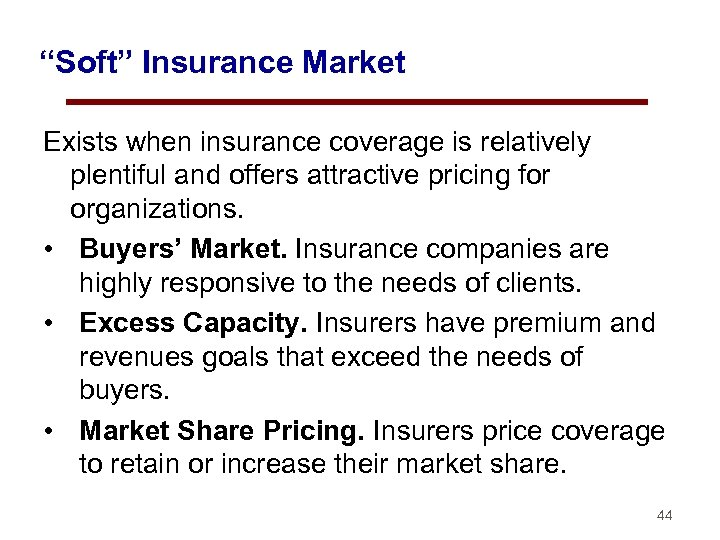 """""""Soft"""" Insurance Market Exists when insurance coverage is relatively plentiful and offers attractive pricing"""