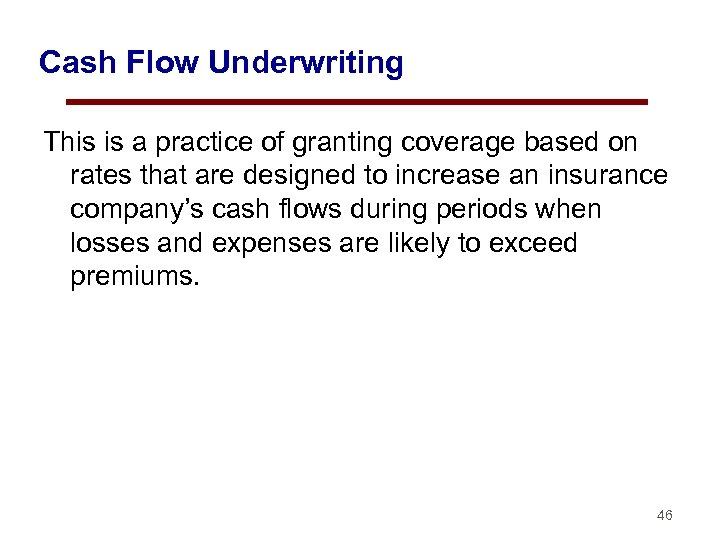 Cash Flow Underwriting This is a practice of granting coverage based on rates that