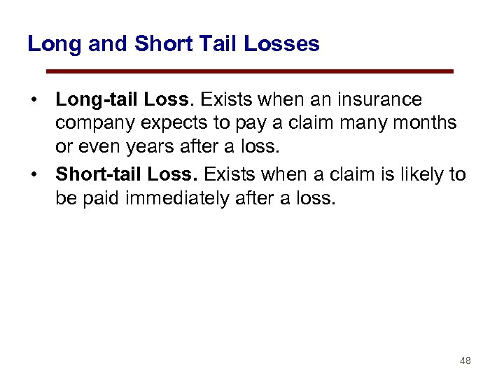 Long and Short Tail Losses • Long-tail Loss. Exists when an insurance company expects