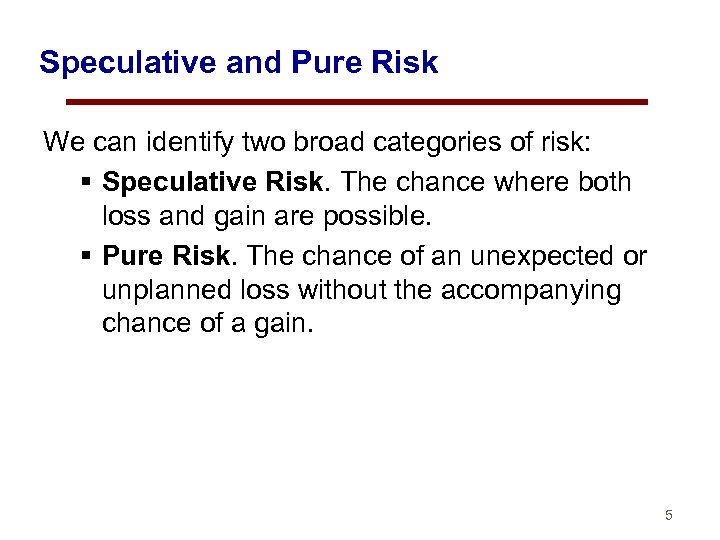 Speculative and Pure Risk We can identify two broad categories of risk: § Speculative