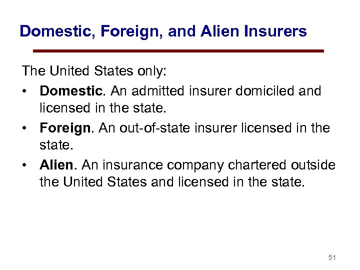Domestic, Foreign, and Alien Insurers The United States only: • Domestic. An admitted insurer