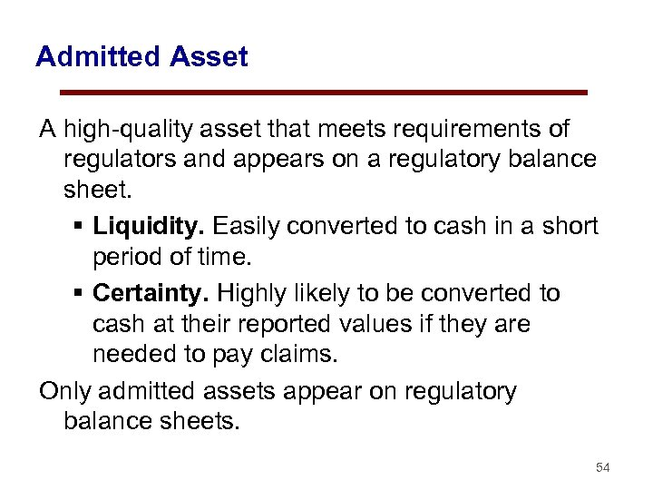 Admitted Asset A high-quality asset that meets requirements of regulators and appears on a
