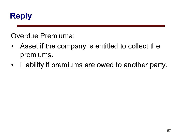 Reply Overdue Premiums: • Asset if the company is entitled to collect the premiums.
