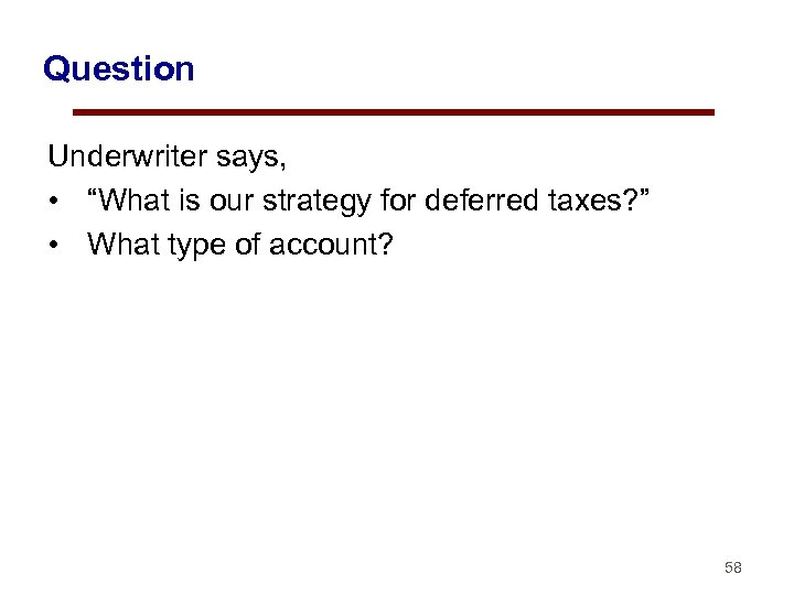 """Question Underwriter says, • """"What is our strategy for deferred taxes? """" • What"""