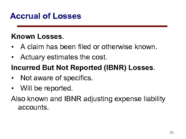Accrual of Losses Known Losses. • A claim has been filed or otherwise known.
