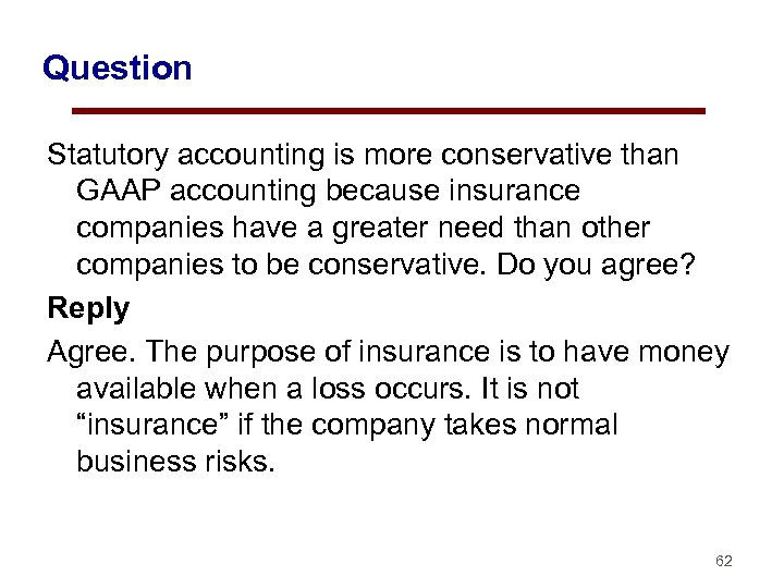 Question Statutory accounting is more conservative than GAAP accounting because insurance companies have a