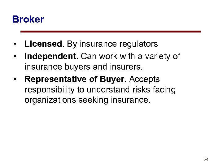 Broker • Licensed. By insurance regulators • Independent. Can work with a variety of