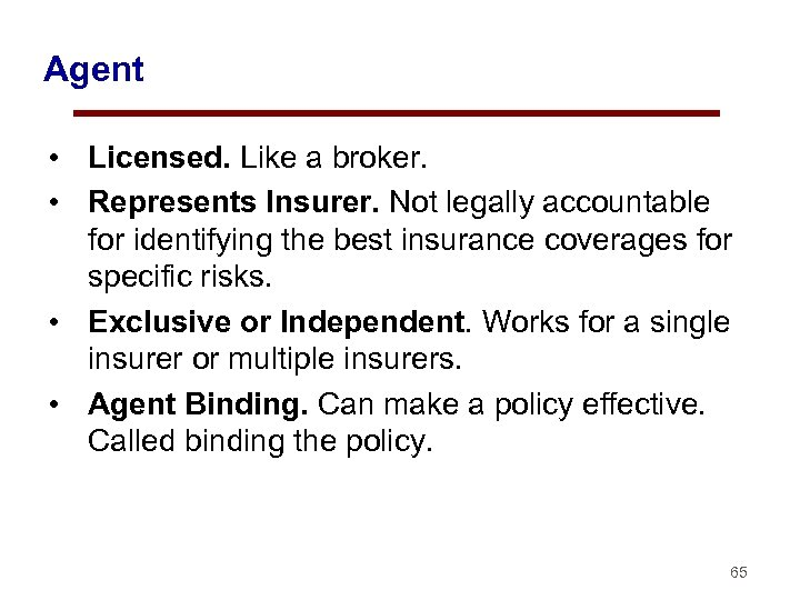 Agent • Licensed. Like a broker. • Represents Insurer. Not legally accountable for identifying