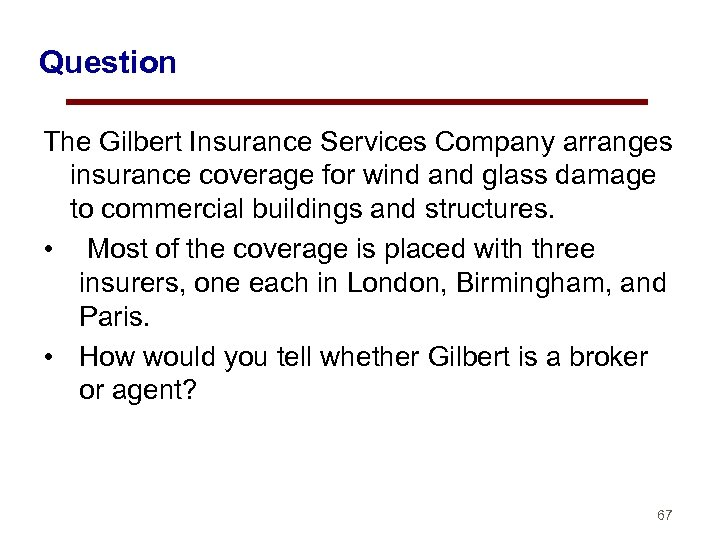 Question The Gilbert Insurance Services Company arranges insurance coverage for wind and glass damage