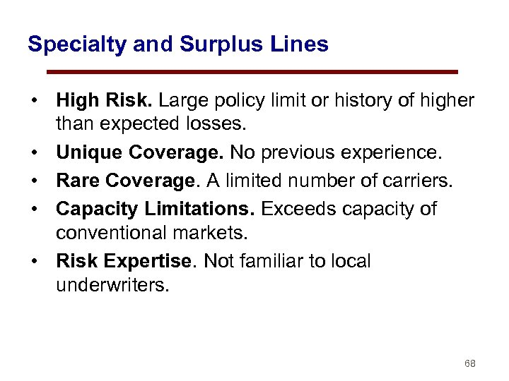 Specialty and Surplus Lines • High Risk. Large policy limit or history of higher
