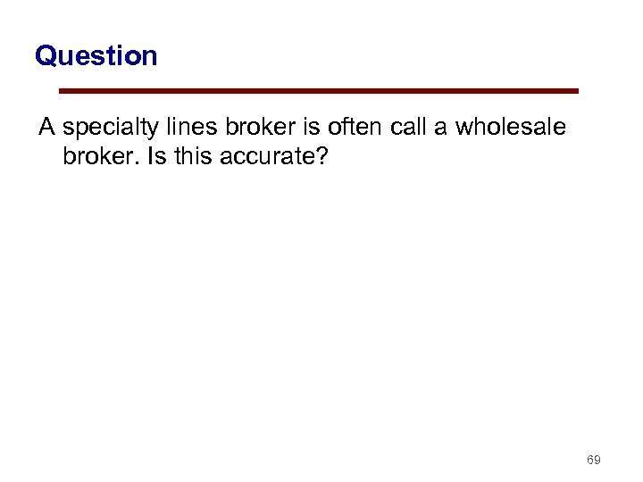 Question A specialty lines broker is often call a wholesale broker. Is this accurate?