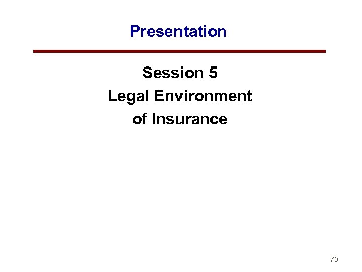Presentation Session 5 Legal Environment of Insurance 70