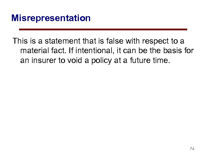 Misrepresentation This is a statement that is false with respect to a material fact.