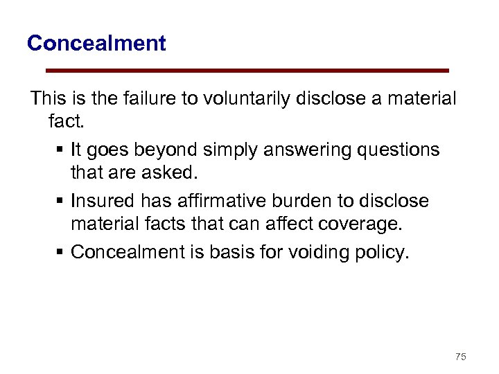 Concealment This is the failure to voluntarily disclose a material fact. § It goes