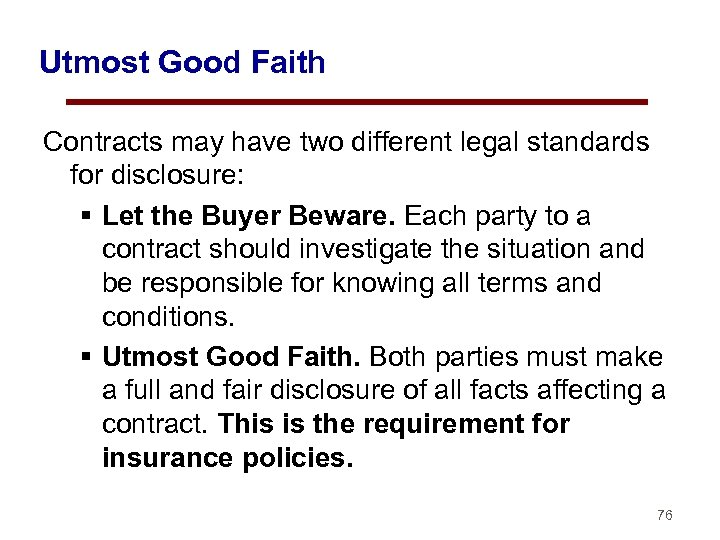 Utmost Good Faith Contracts may have two different legal standards for disclosure: § Let