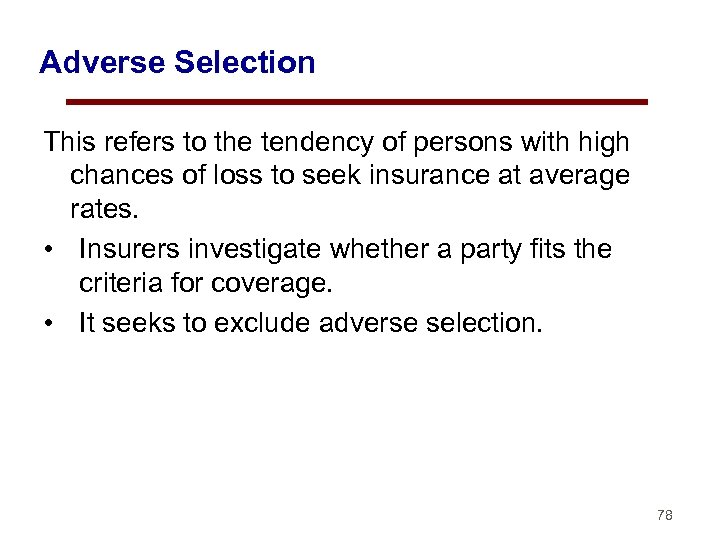 Adverse Selection This refers to the tendency of persons with high chances of loss