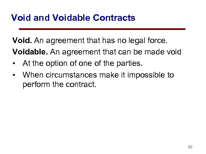 Void and Voidable Contracts Void. An agreement that has no legal force. Voidable. An