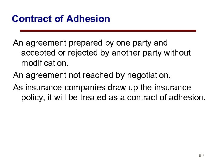 Contract of Adhesion An agreement prepared by one party and accepted or rejected by