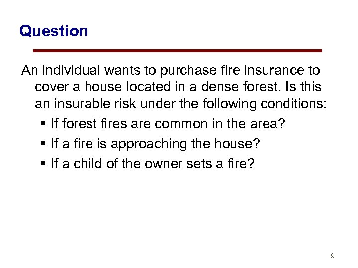 Question An individual wants to purchase fire insurance to cover a house located in