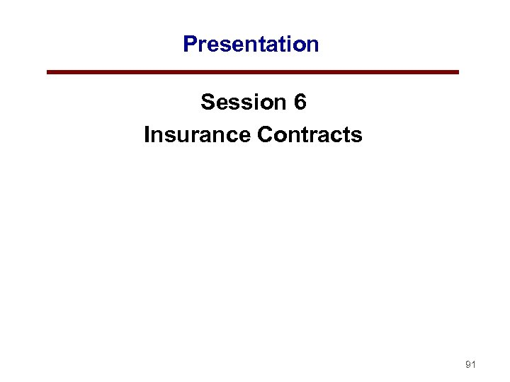Presentation Session 6 Insurance Contracts 91