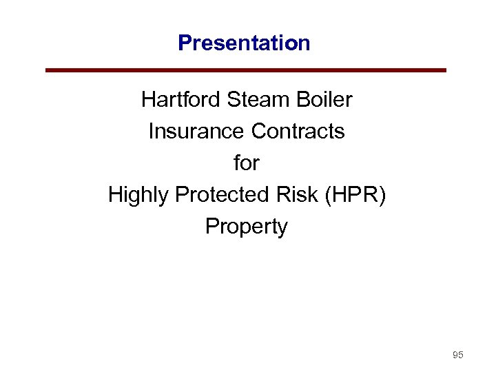 Presentation Hartford Steam Boiler Insurance Contracts for Highly Protected Risk (HPR) Property 95