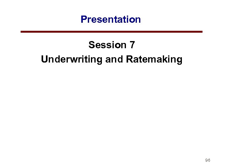 Presentation Session 7 Underwriting and Ratemaking 96