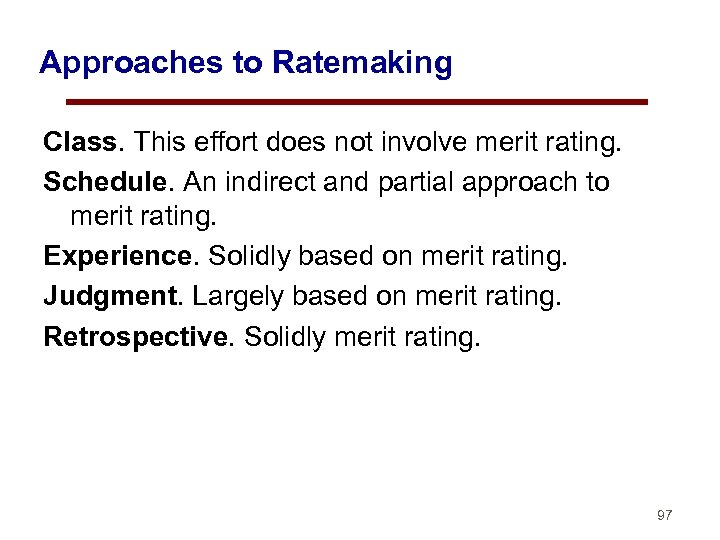 Approaches to Ratemaking Class. This effort does not involve merit rating. Schedule. An indirect