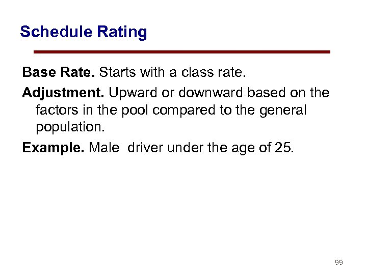Schedule Rating Base Rate. Starts with a class rate. Adjustment. Upward or downward based
