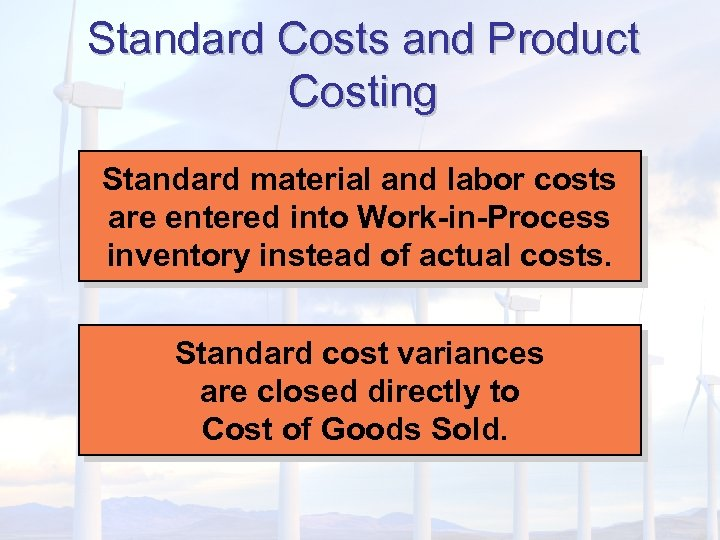Standard Costs and Product Costing Standard material and labor costs are entered into Work-in-Process