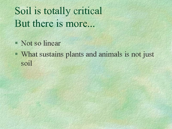 Soil is totally critical But there is more. . . § Not so linear