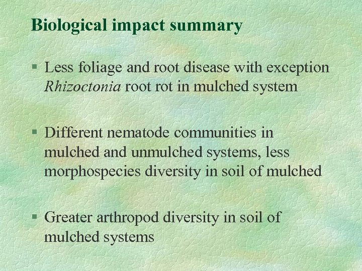 Biological impact summary § Less foliage and root disease with exception Rhizoctonia root rot