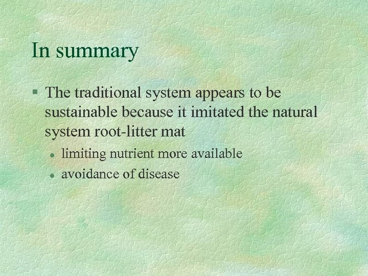 In summary § The traditional system appears to be sustainable because it imitated the