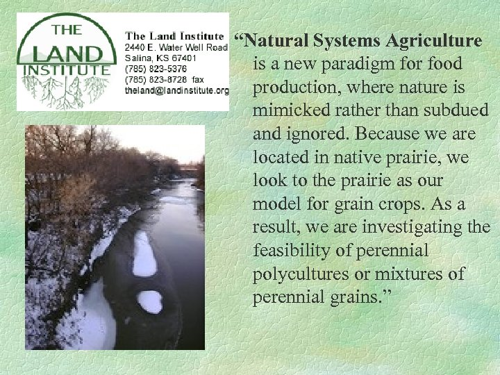 "Land Institute ""Natural Systems Agriculture is a new paradigm for food production, where nature"