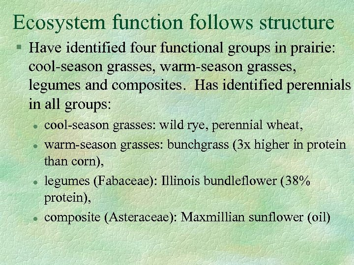 Ecosystem function follows structure § Have identified four functional groups in prairie: cool-season grasses,