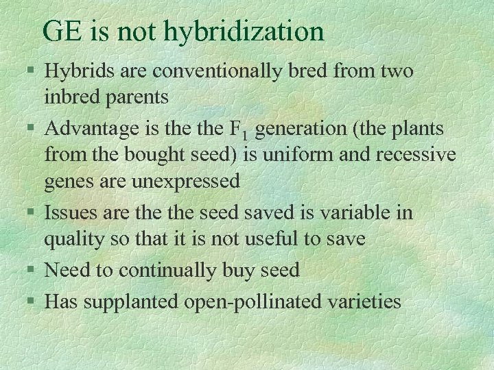 GE is not hybridization § Hybrids are conventionally bred from two inbred parents §