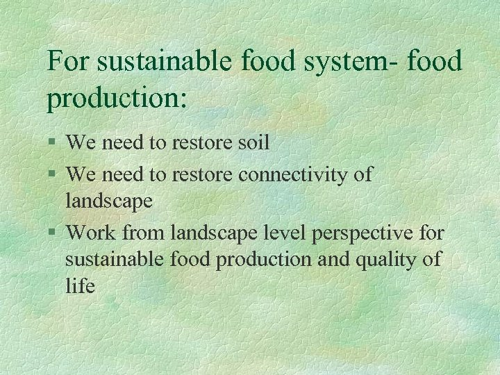 For sustainable food system- food production: § We need to restore soil § We