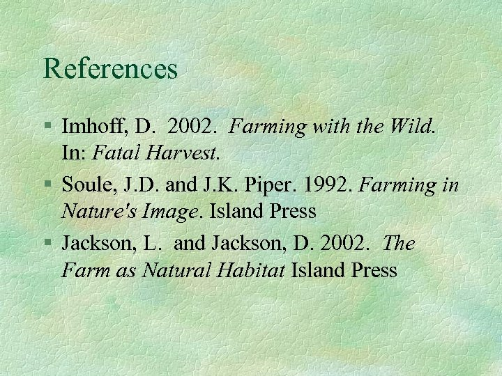 References § Imhoff, D. 2002. Farming with the Wild. In: Fatal Harvest. § Soule,