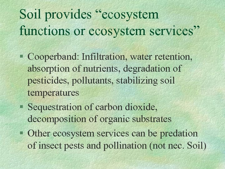 """Soil provides """"ecosystem functions or ecosystem services"""" § Cooperband: Infiltration, water retention, absorption of"""