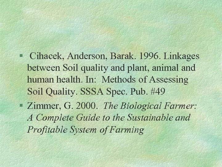 § Cihacek, Anderson, Barak. 1996. Linkages between Soil quality and plant, animal and human
